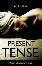 Very Good, Present Tense: A Story of Rape and Revenge, Gil Hogg, Book