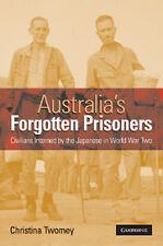 AUSTRALIA'S FORGOTTEN PRISONERS : CIVILIANS INTERNED BY THE JAPANESE IN WW 2