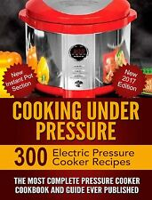 Cooking Under Pressure : Revised for 2016, 250 electric pressure cooker recipes