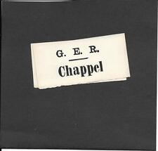 GREAT EASTERN RAILWAY - GER - LUGGAGE LABEL - CHAPPEL - OLD TYPE