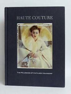Haute COUTURE: The Polaroids of Cathleen NAUNDORF fashion 2012 1st ed HB Fine