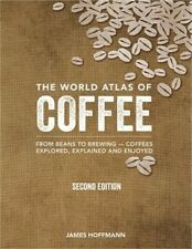 The World Atlas of Coffee: From Beans to Brewing -- Coffees Explored, Explained