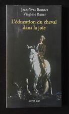 BONNET - BAUER : L'ÉDUCATION DU CHEVAL DANS LA JOIE / ACTES SUD (2012)