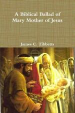 A Biblical Ballad of Mary Mother of Jesus (Paperback or Softback)