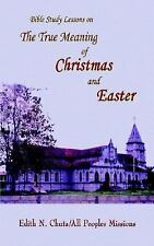 The True Meaning of Christmas and Easter by Edith N. Chuta (2003