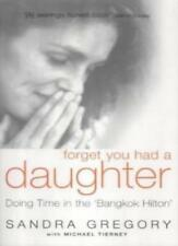 Forget You Had a Daughter: Doing Time in the Bangkok Hilton - San ,.1904132278