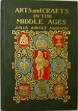 ARTS AND CRAFTS IN THE MIDDLE AGES - JULIA deWOLF ADDISON