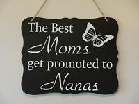 The best Moms get promoted to Nanas, hanging sign, plaque, vinyl saying