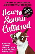 How to Sound Cultured: Master The 250 Names That Intellectuals Love To Drop Into Conversation by Thomas W. Hodgkinson, Hubert van den Bergh (Paperback, 2016)