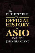 The Protest Years: The Official History of Asio, 1963-1975 by John Blaxland (Paperback, 2016)