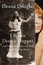 I Blame Dennis Hopper: And Other Stories from a Life Lived In and Out of the Mov