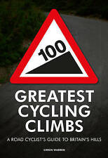 100 Greatest Cycling Climbs A Road Cyclist's Guide to Britain's Hills by Warren,