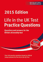 Life in the UK Test: Practice Questions 2015: Questions and answers for the Brit
