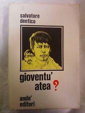 LIBRO SALVATORE DENTICO - GIOVENTÙ ATEA?  - ANDO' EDITORI 1987