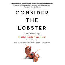 Consider the Lobster, and Other Essays by David Foster Wallace 2017 Unabridged C