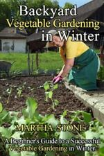 Backyard Vegetable Gardening in Winter : A Beginner's Guide to a Successful V...