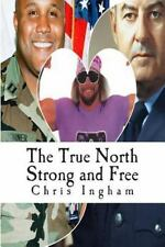 The True North Strong and Free by Chris James Ingham (2015, Paperback)