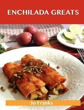 Enchilada Greats : Delicious Enchilada Recipes, the Top 76 Enchilada Recipes...