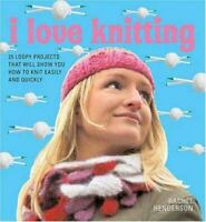 I Love Knitting : 25 Loopy Projects That Will Show You How to Knit Easily and Qu