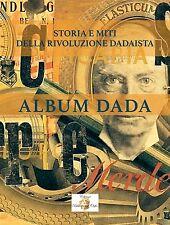 ALBUM DADA  -  Storia e miti della rivoluzione dadaista