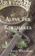 Alvar the Kingmaker by Annie Whitehead (2016, Paperback)