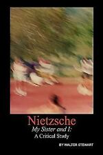 Nietzsche My Sister and I : A Critical Study by Walter Stewart (2007, Paperback)