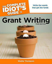 The Complete Idiot's Guide to Grant Writing by Waddy Thompson (3rd Ed)