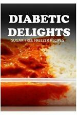 Diabetic Delights: Sugar-Free Freezer Recipes by Ariel Sparks (2014, Paperback)