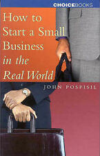 Starting a Small Business in the Real World by John Pospisil Paperback
