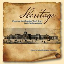 Heritage : Honoring Our Hospitals' Early Years in the Nation's Capital
