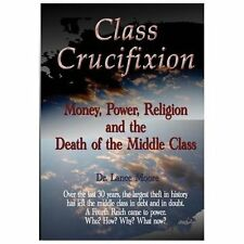 Class Crucifixion: Money, Power, Religion and the death of the middle class.