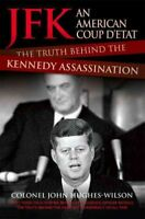 JFK : An American Coup D'etat: The Truth Behind the Kennedy Assassination, Pa...