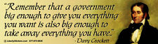 Remember That A Government Big Enough....  - Bumper Sticker / Decal