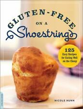 Gluten-free on a Shoestring: 125 Easy Recipes for Eating Well on the Cheap by...