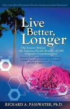 Live Better, Longer: The Science Behind the Amazing Health Benefits of OPC: The
