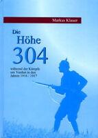 Die Höhe 304 - Kämpfe um Verdun in den Jahren 1916/1917 (Markus Klauer)