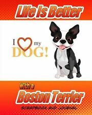 Journal Scrapbook: Life Is Better with a Boston Terrier Scrapbook and Journal.