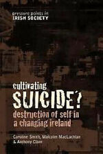 Cultivating Suicide?: Youth Suicide in a Changing Ireland (Pressure Points in Ir