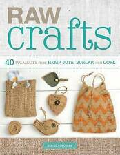 Raw Crafts: 40 Projects from Hemp, Jute, Burlap, and Cork by Denise Corcoran (Pa