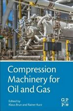 Compression Machinery for Oil and Gas by Klaus Brun: New