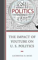 The Impact of YouTube on U.S. Politics by Ricke, LaChrystal D. (Paperback book,