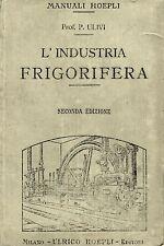 P. Ulivi - L'INDUSTRIA FRIGORIFERA. Manuali Hoepli 1912.