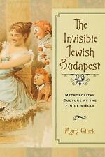 George L. Mosse: The Invisible Jewish Budapest : Metropolitan Culture at the...