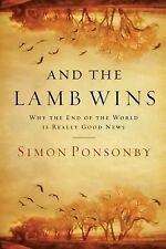 And the Lamb Wins : Why the End of the World Is Really Good News by Simon...