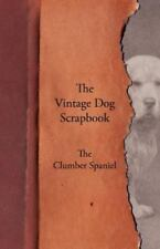 The Vintage Dog Scrapbook - The Clumber Spaniel: By Various
