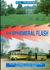 Turns, Keith EPHEMERAL FLASH : PUBLIC TRANSPORT IN AND AROUND THE UPPER WANSBECK