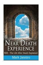 Near Death Experience : NDE - the Life after Death Explained by Mark Janniro...