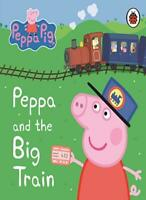 Peppa Pig: Peppa and the Big Train: My First Storybook-Ladybird