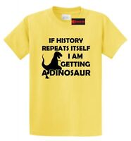 If History Repeats Itself Getting Dinosaur Funny T Shirt Party Gift Tee S-5XL