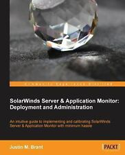 Solarwinds Server and Application Monitor : Deployment and Administration by...